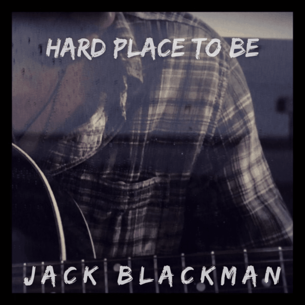 Jack Blackman   Hard Place To Be